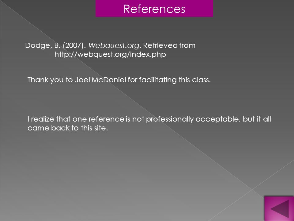 References Dodge, B. (2007). Webquest.org. Retrieved from