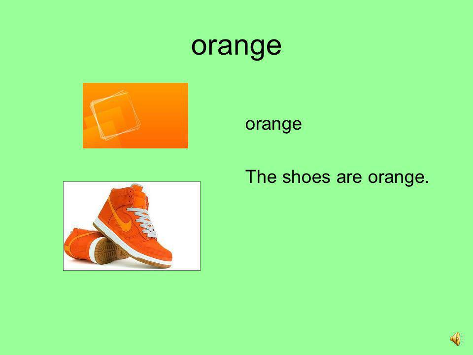 orange orange The shoes are orange.