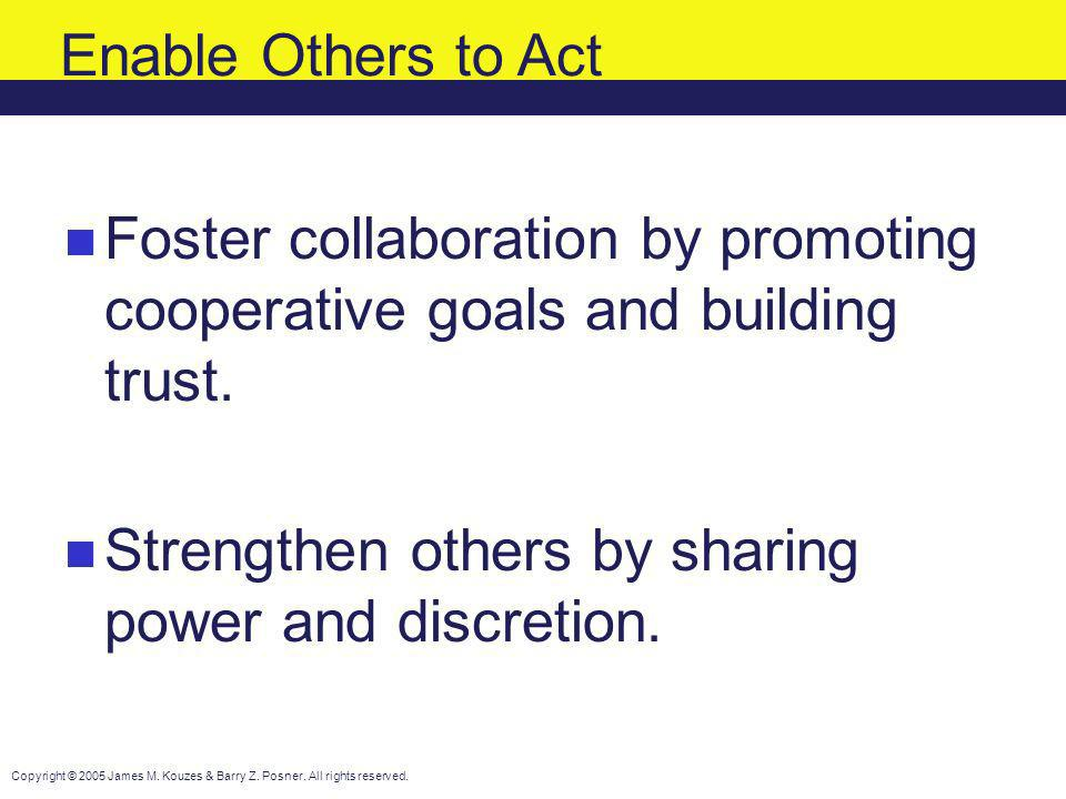 Enable Others to Act Foster collaboration by promoting cooperative goals and building trust.