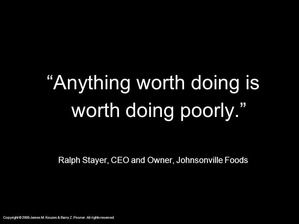 Anything worth doing is worth doing poorly.