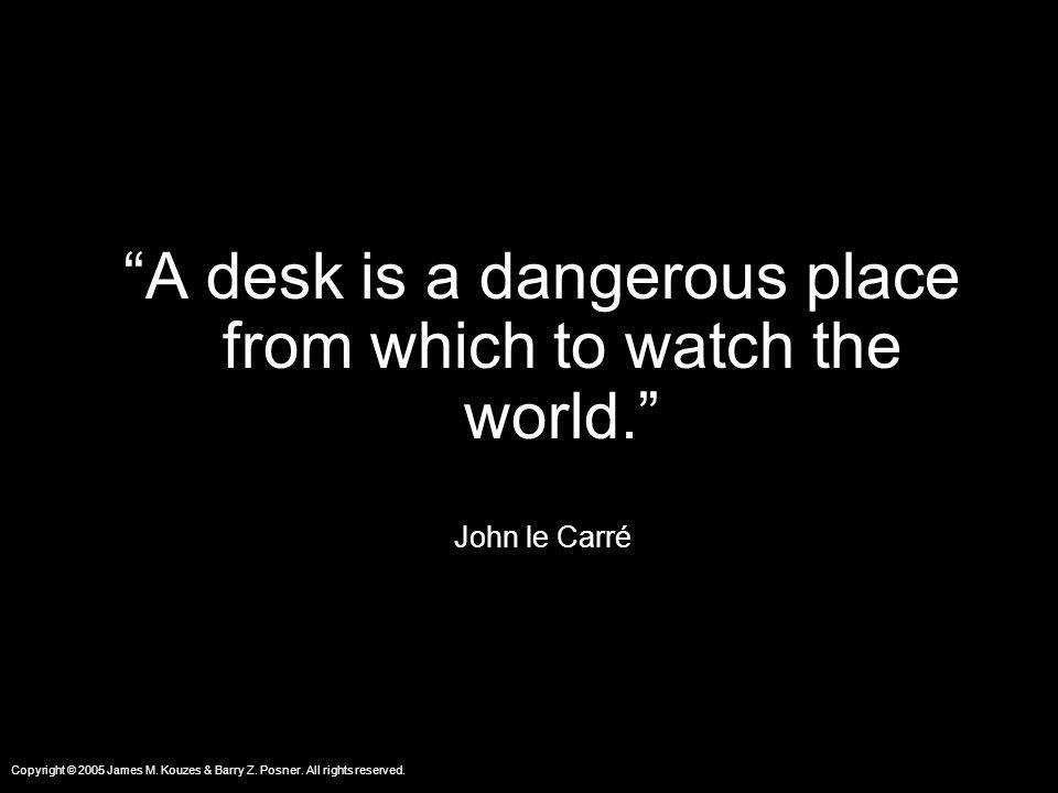 A desk is a dangerous place from which to watch the world.