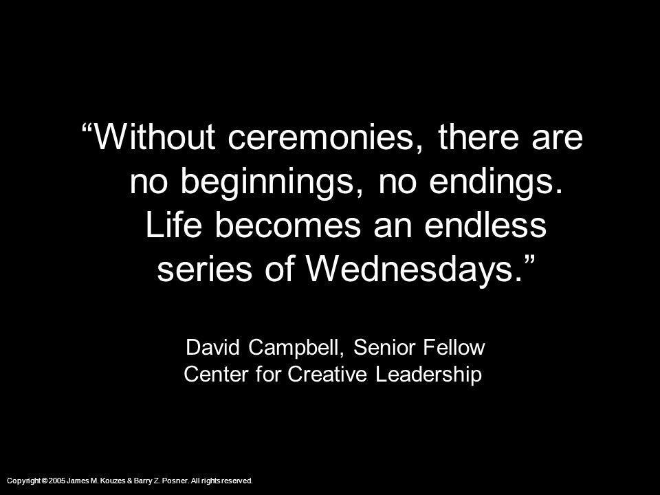 Without ceremonies, there are no beginnings, no endings