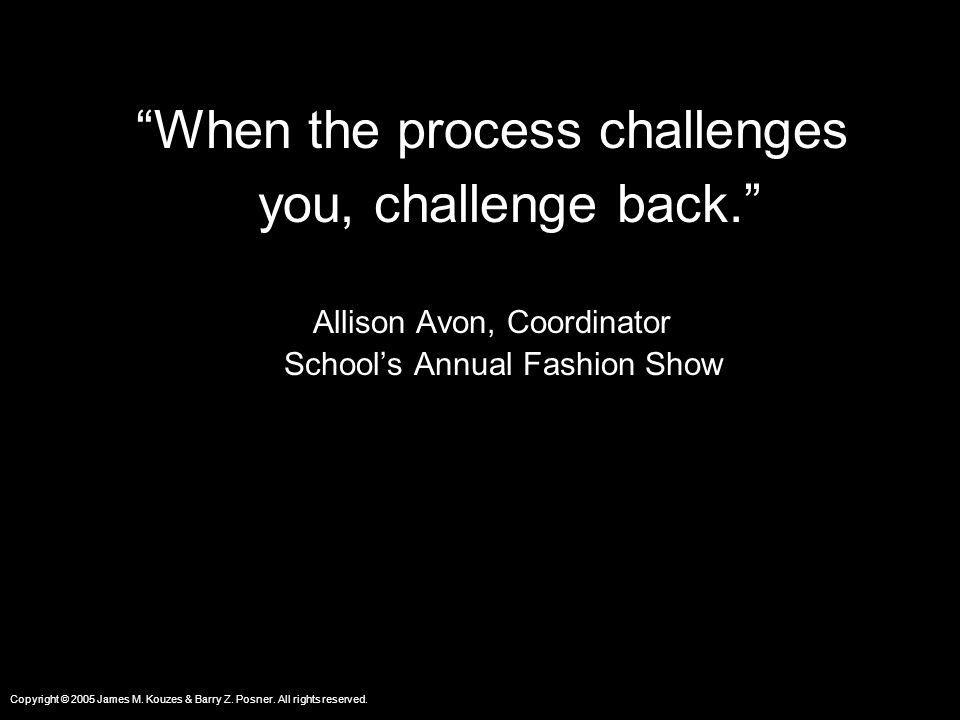 When the process challenges you, challenge back.