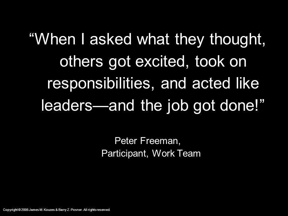 When I asked what they thought, others got excited, took on responsibilities, and acted like leaders—and the job got done!