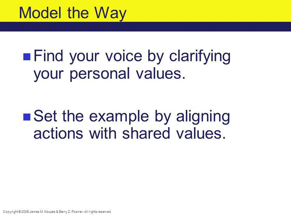 Model the Way Find your voice by clarifying your personal values.