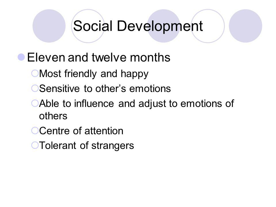 Social Development Eleven and twelve months Most friendly and happy