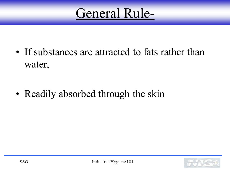 General Rule- If substances are attracted to fats rather than water,