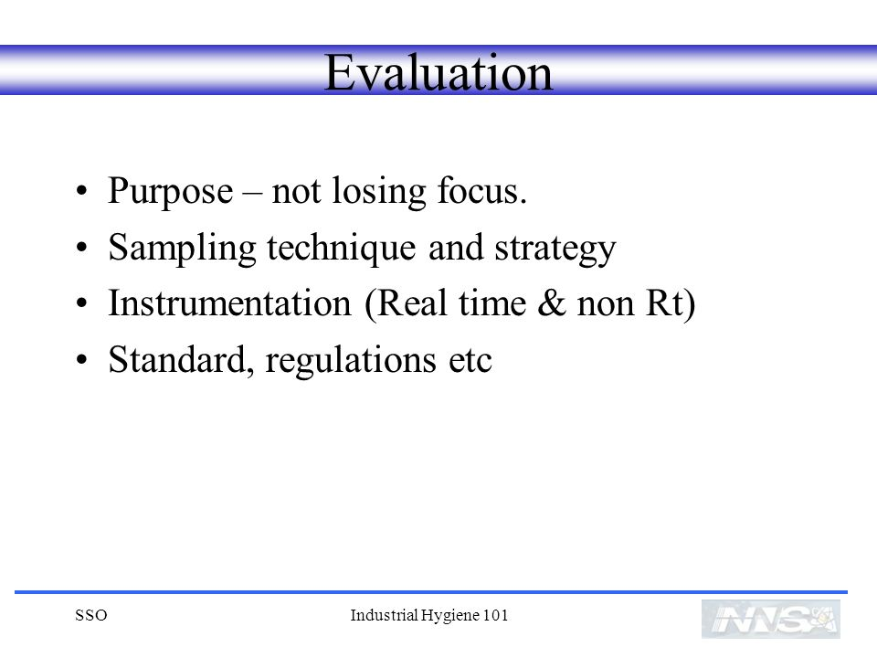 Evaluation Purpose – not losing focus. Sampling technique and strategy