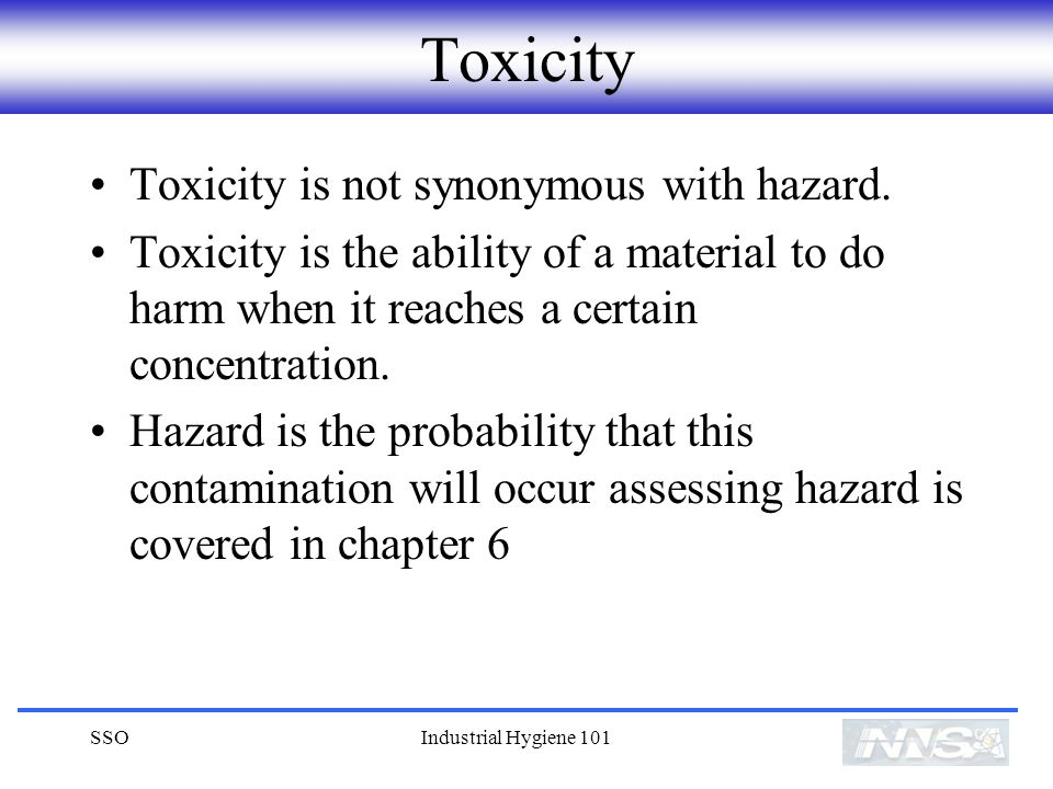 Toxicity Toxicity is not synonymous with hazard.