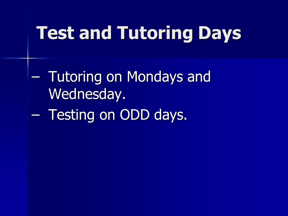 Test and Tutoring Days Tutoring on Mondays and Wednesday.