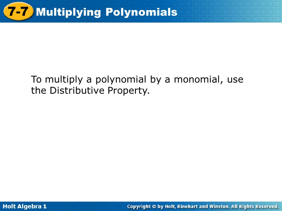 To multiply a polynomial by a monomial, use the Distributive Property.
