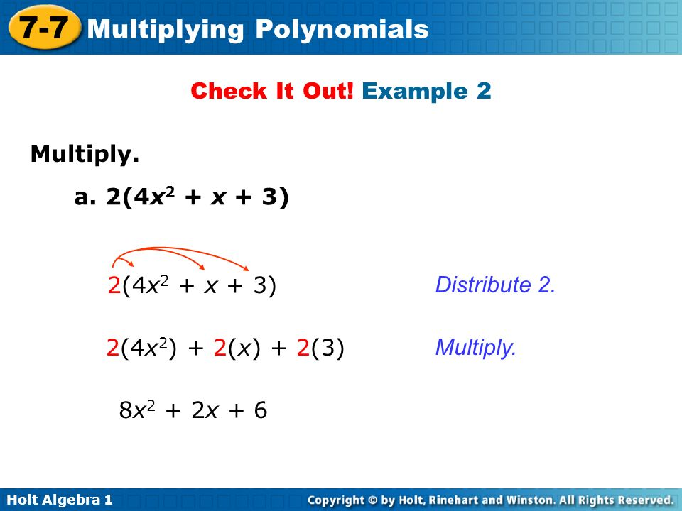 Check It Out! Example 2 Multiply. a. 2(4x2 + x + 3) 2(4x2 + x + 3) Distribute 2. 2(4x2) + 2(x) + 2(3)