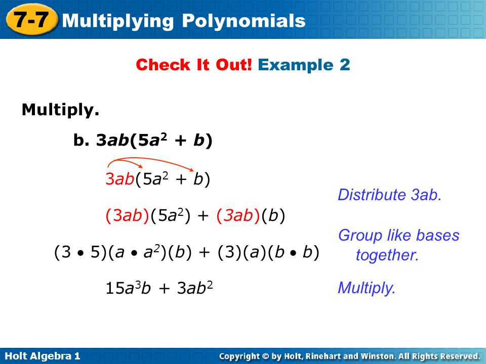 Check It Out! Example 2 Multiply. b. 3ab(5a2 + b) 3ab(5a2 + b) Distribute 3ab. (3ab)(5a2) + (3ab)(b)