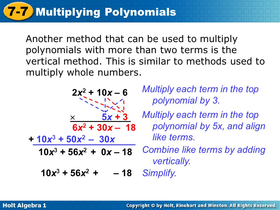 Another method that can be used to multiply polynomials with more than two terms is the vertical method. This is similar to methods used to multiply whole numbers.