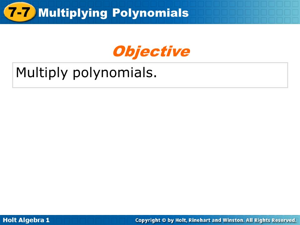 Objective Multiply polynomials.
