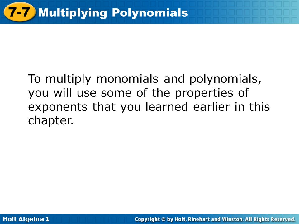 To multiply monomials and polynomials, you will use some of the properties of exponents that you learned earlier in this chapter.