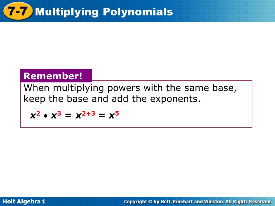 When multiplying powers with the same base, keep the base and add the exponents.