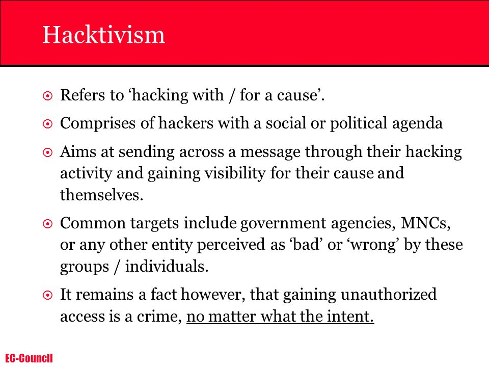 Hacktivism Refers to 'hacking with / for a cause'.