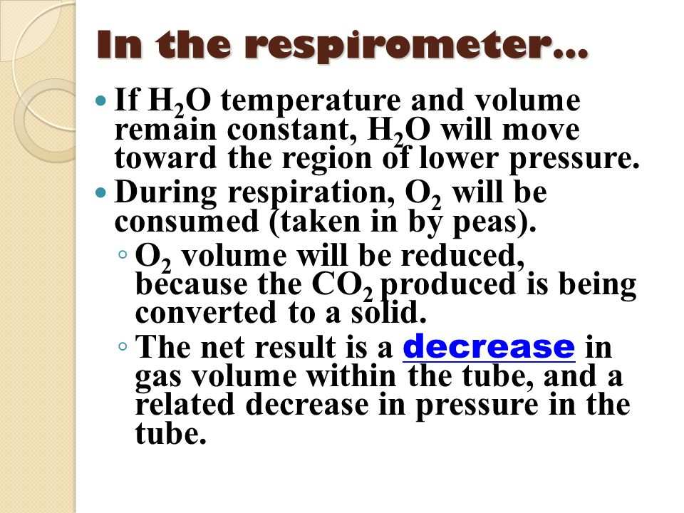 In the respirometer… If H2O temperature and volume remain constant, H2O will move toward the region of lower pressure.