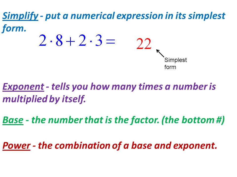 Simplify - put a numerical expression in its simplest form.