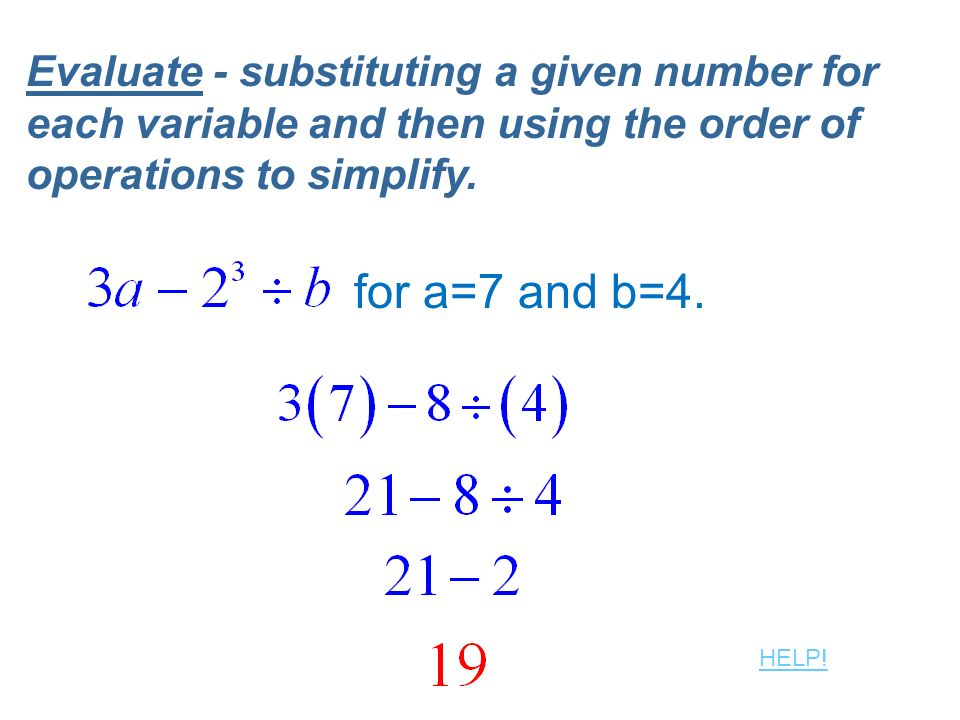 Evaluate - substituting a given number for each variable and then using the order of operations to simplify.