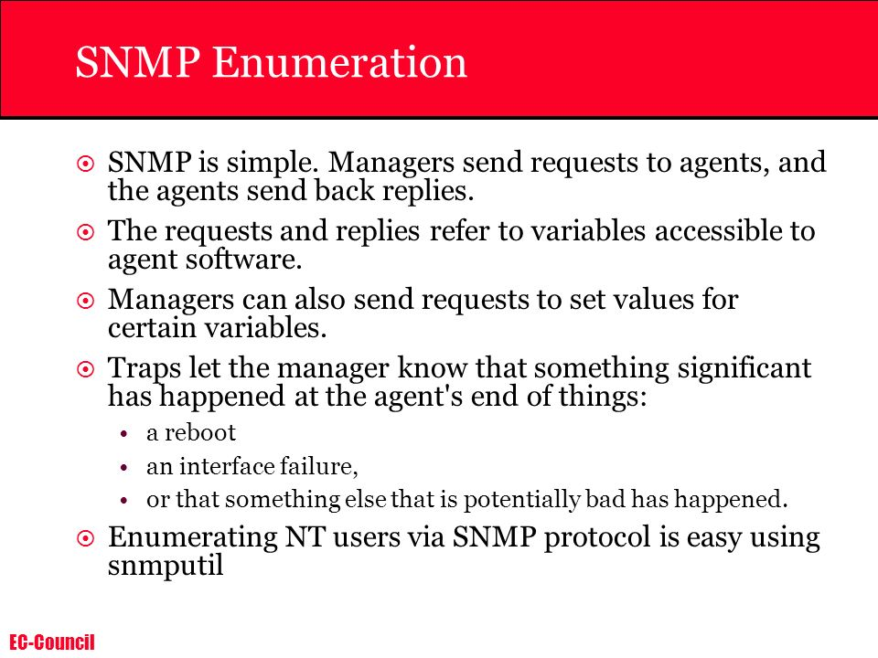 SNMP Enumeration SNMP is simple. Managers send requests to agents, and the agents send back replies.