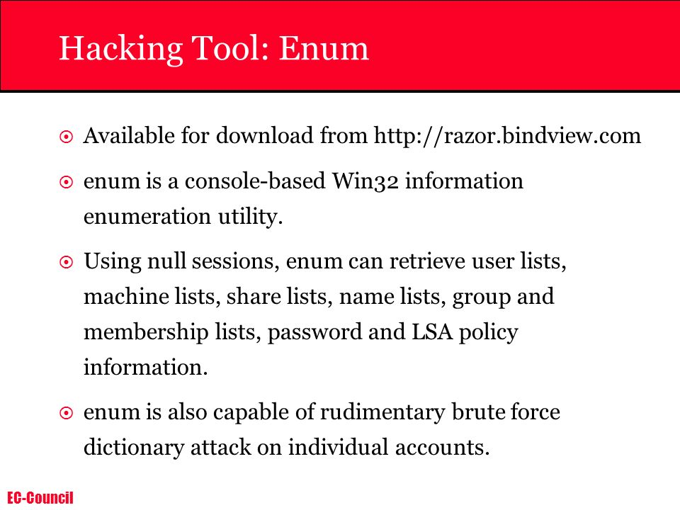 Hacking Tool: Enum Available for download from   enum is a console-based Win32 information enumeration utility.