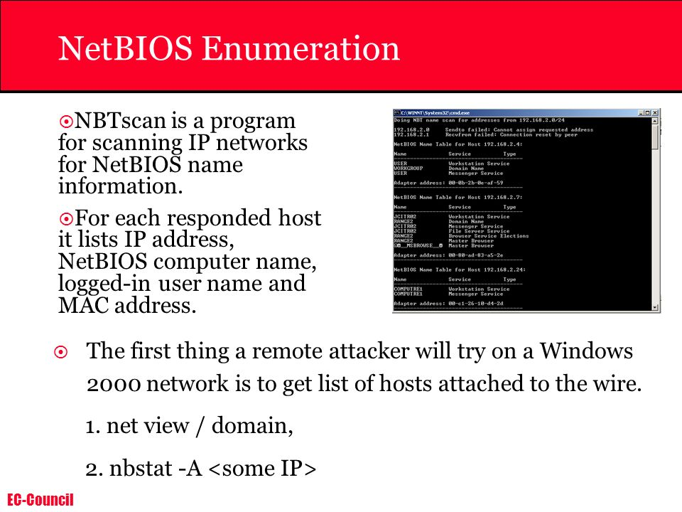 NetBIOS Enumeration NBTscan is a program for scanning IP networks for NetBIOS name information.