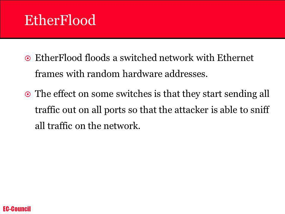 EtherFlood EtherFlood floods a switched network with Ethernet frames with random hardware addresses.