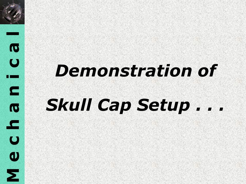 Demonstration of Skull Cap Setup . . .