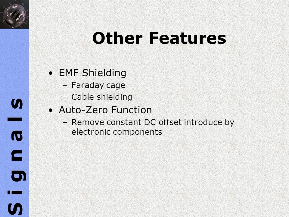 S i g n a l s Other Features EMF Shielding Auto-Zero Function