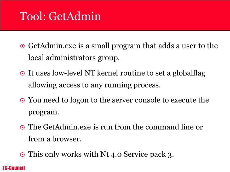 Tool: GetAdmin GetAdmin.exe is a small program that adds a user to the local administrators group.