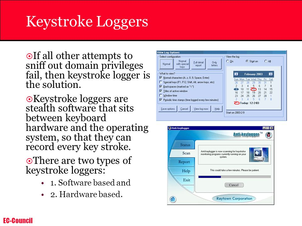 Keystroke Loggers If all other attempts to sniff out domain privileges fail, then keystroke logger is the solution.