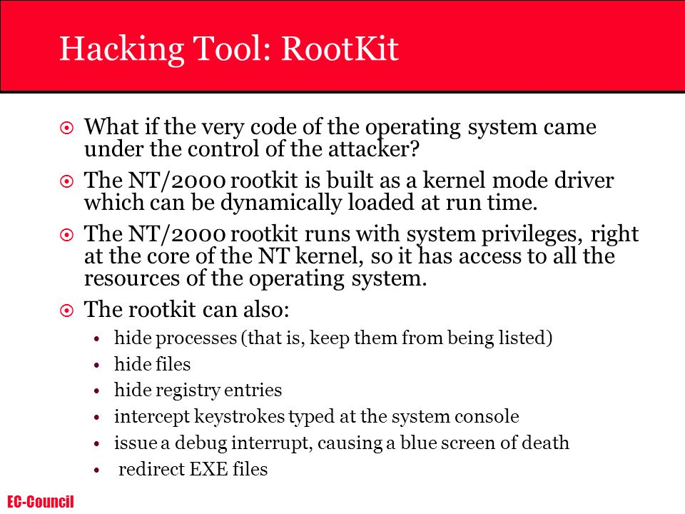 Hacking Tool: RootKit What if the very code of the operating system came under the control of the attacker
