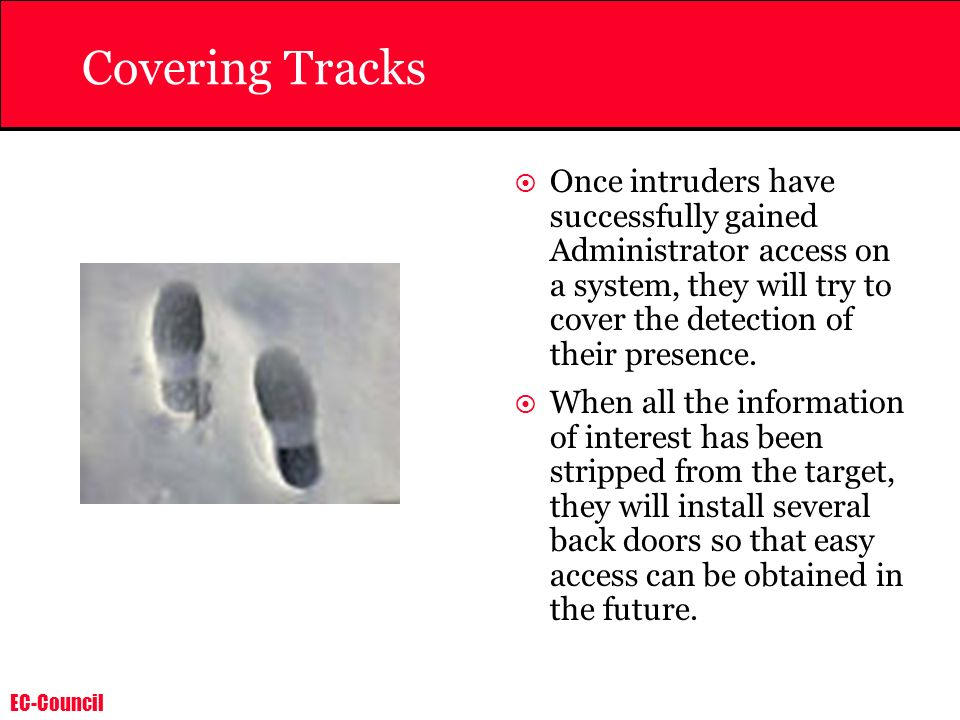 Covering Tracks Once intruders have successfully gained Administrator access on a system, they will try to cover the detection of their presence.
