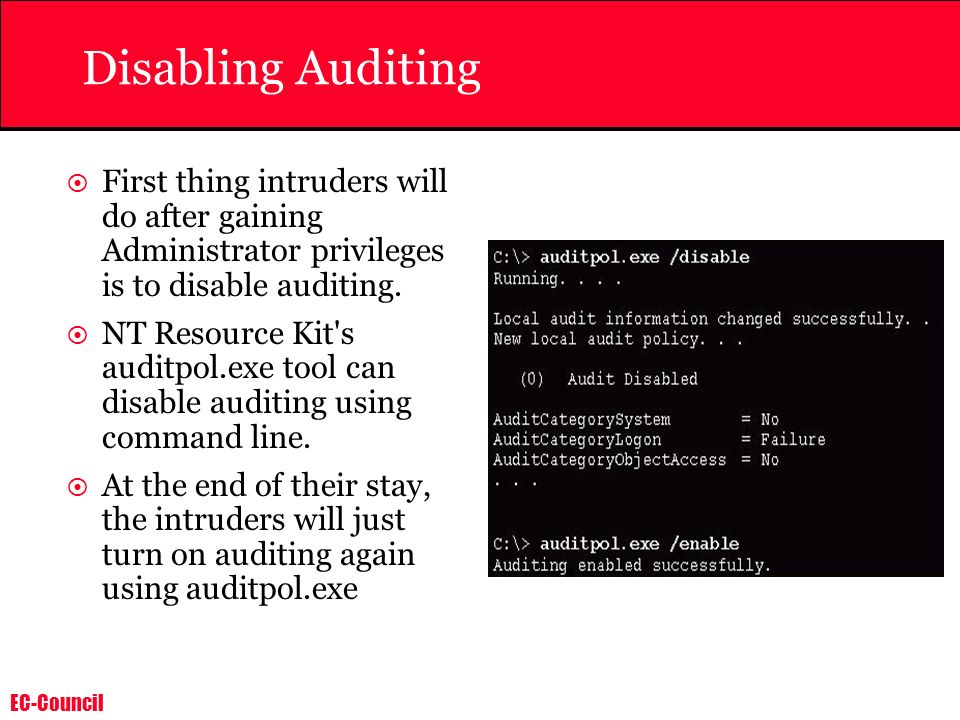 Disabling Auditing First thing intruders will do after gaining Administrator privileges is to disable auditing.