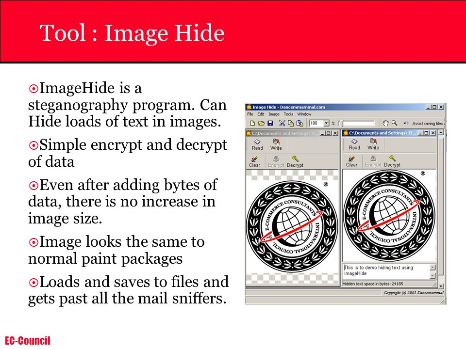 Tool : Image Hide ImageHide is a steganography program. Can Hide loads of text in images. Simple encrypt and decrypt of data.