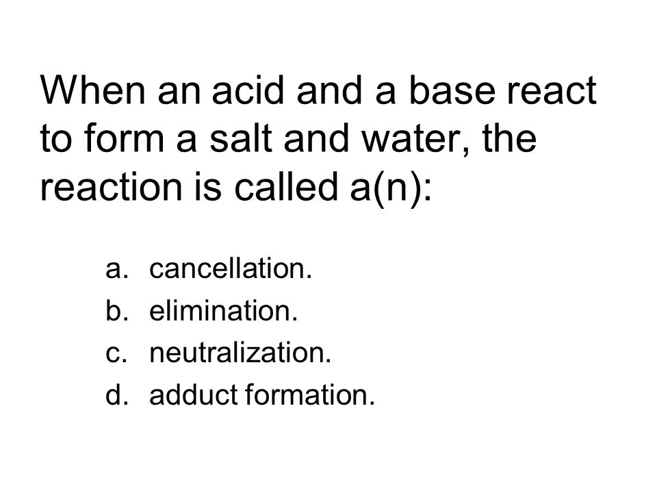 When an acid and a base react to form a salt and water, the reaction is called a(n):