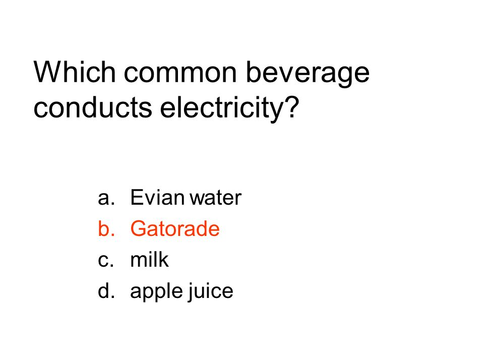 Which common beverage conducts electricity