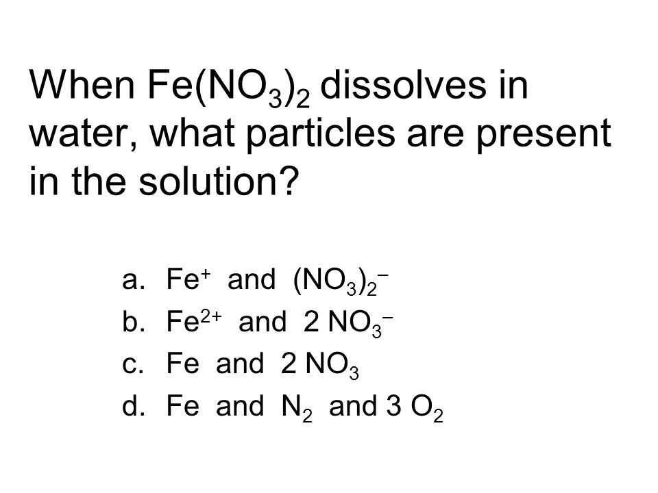 When Fe(NO3)2 dissolves in water, what particles are present in the solution