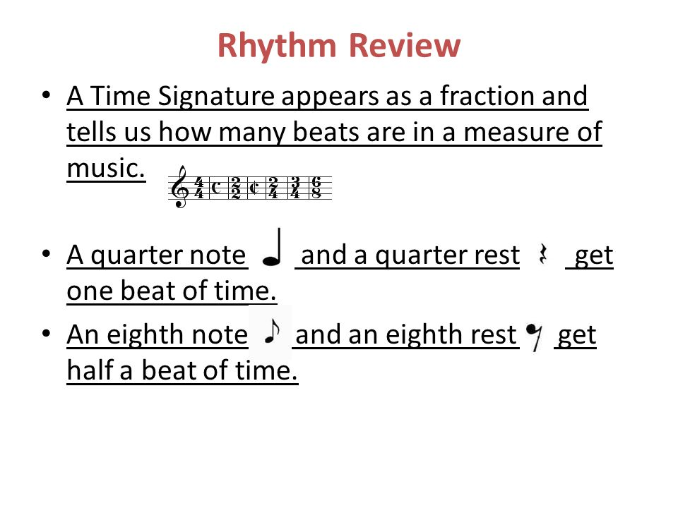 Rhythm Review A Time Signature appears as a fraction and tells us how many beats are in a measure of music.