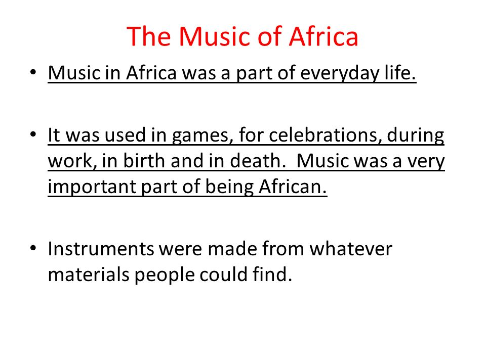 The Music of Africa Music in Africa was a part of everyday life.