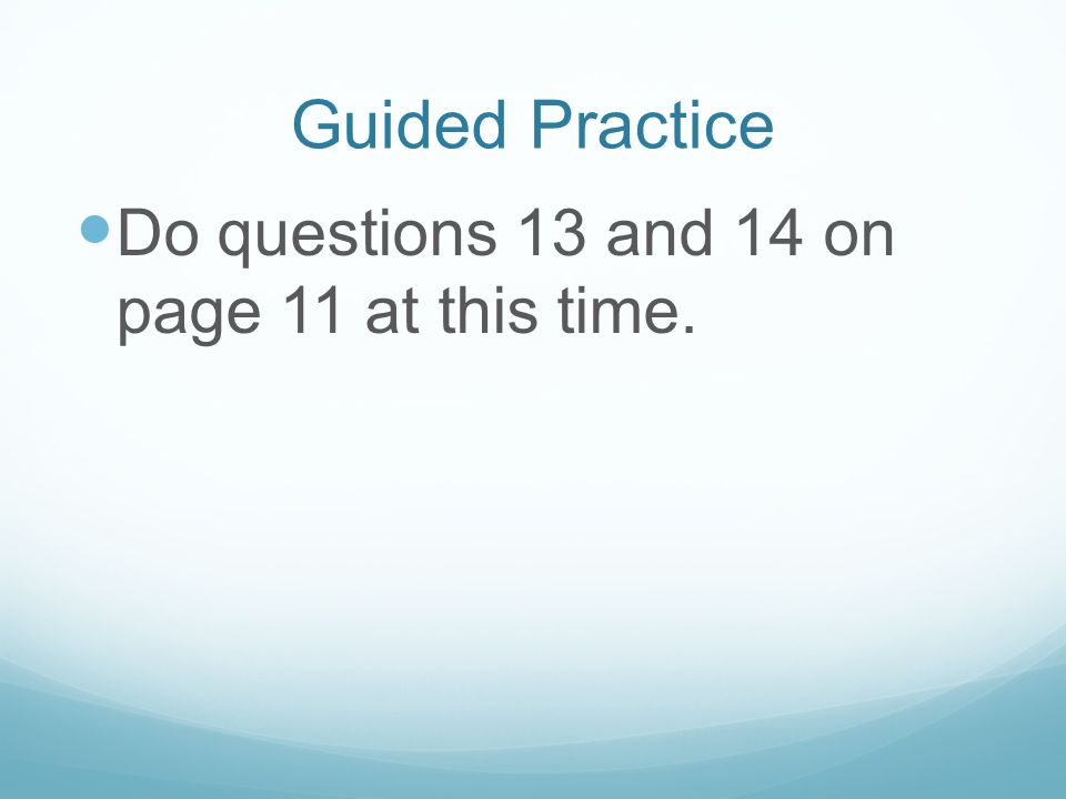 Guided Practice Do questions 13 and 14 on page 11 at this time.