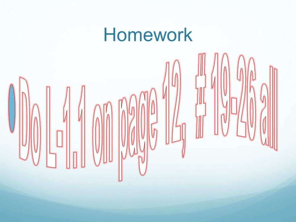 Homework Do L-1.1 on page 12, # 19-26 all