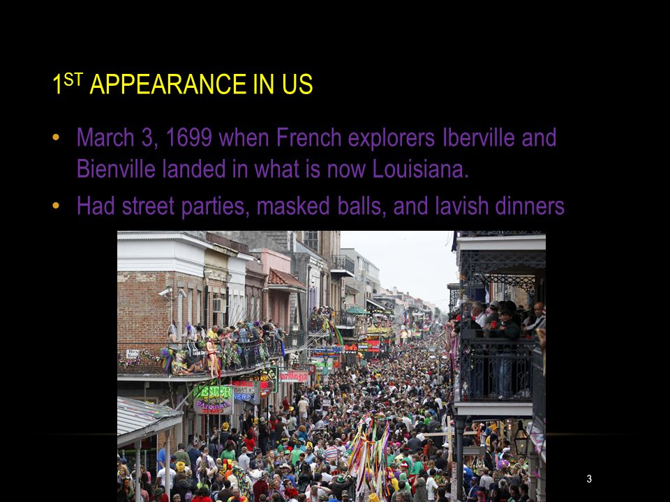 1ST APPEARANCE IN US March 3, 1699 when French explorers Iberville and Bienville landed in what is now Louisiana.