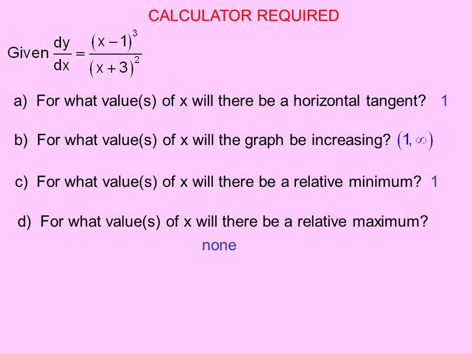 CALCULATOR REQUIRED a) For what value(s) of x will there be a horizontal tangent 1. b) For what value(s) of x will the graph be increasing