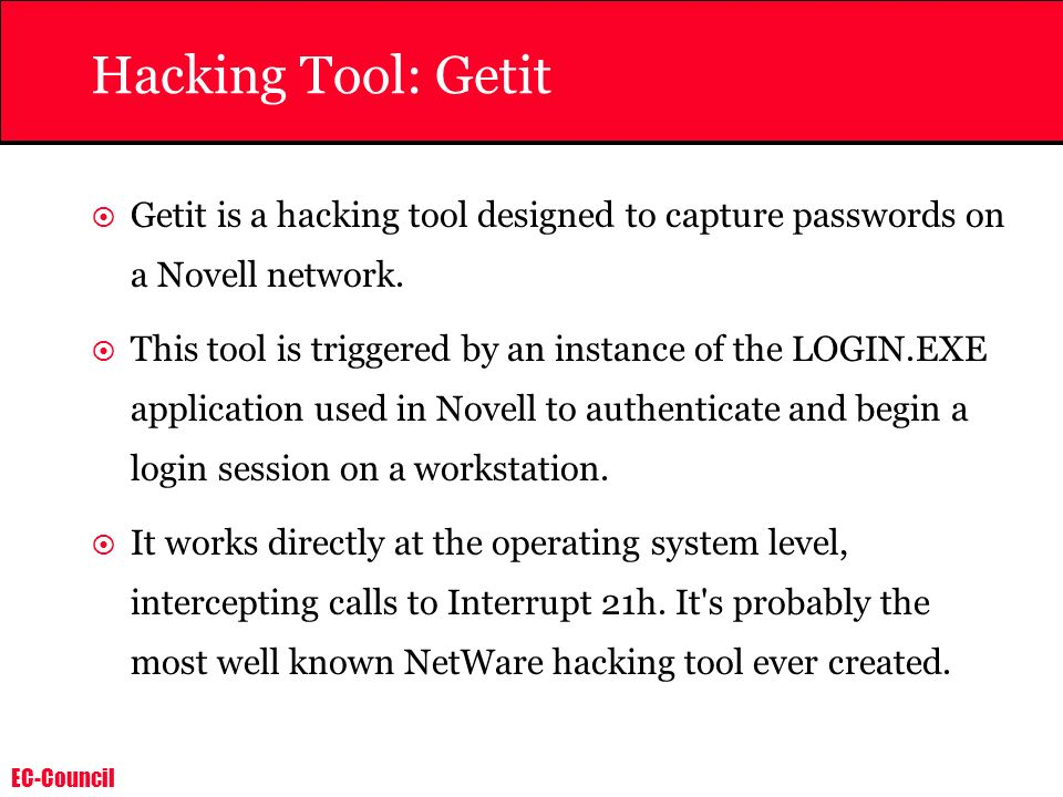 Hacking Tool: Getit Getit is a hacking tool designed to capture passwords on a Novell network.