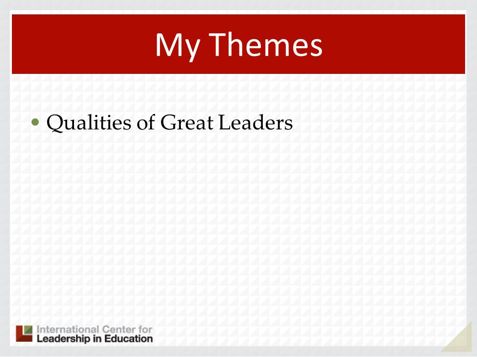 My Themes Qualities of Great Leaders 105