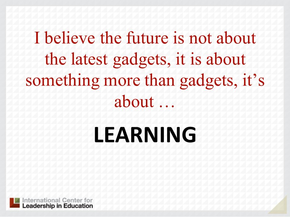 I believe the future is not about the latest gadgets, it is about something more than gadgets, it's about …