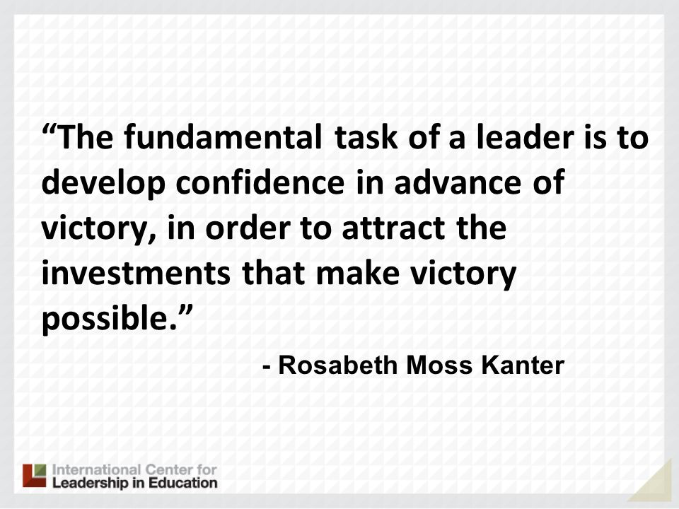 The fundamental task of a leader is to develop confidence in advance of victory, in order to attract the investments that make victory possible.